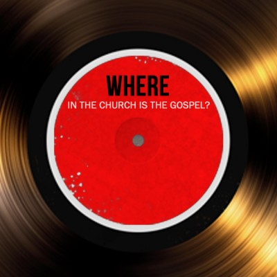 Where-In-The-Church-Is-The-Gospel-MP3
