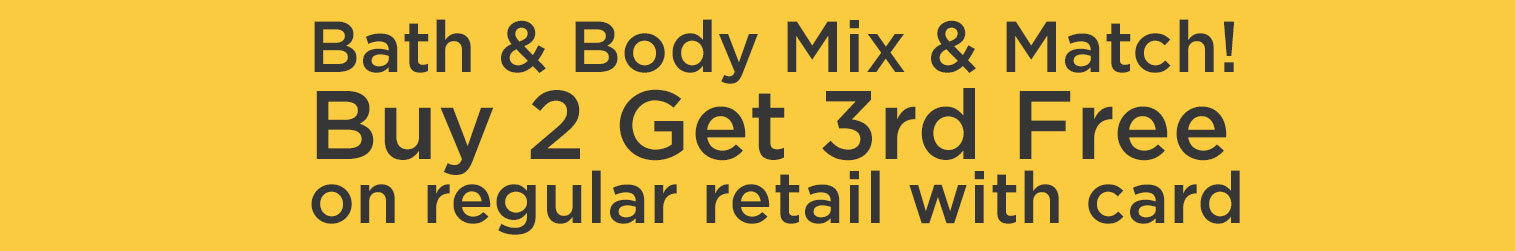 Bath Care Mix & Match Products, Buy Two Get One FREE on regular retail with card