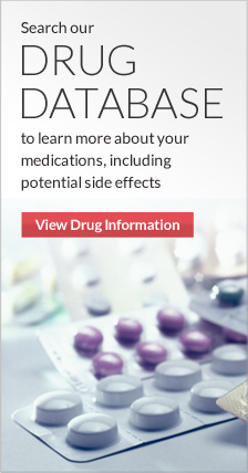 Search our drug database to learn more about your medications, including potential side effects. Get drug information.
