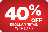 40% OFF regular retail with card