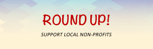 Round Up - Support Local Non-Profits
