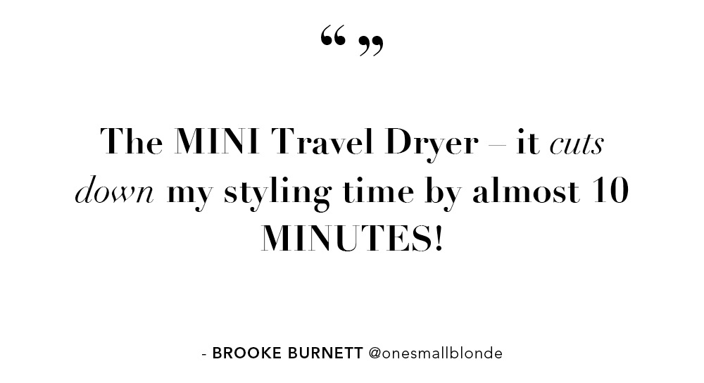 The MINI Travel Dryer - it cuts down my styling time by almost 10 MINUTES!