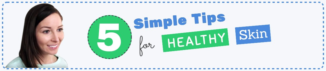 5 Simple Tips for Healthy Skin