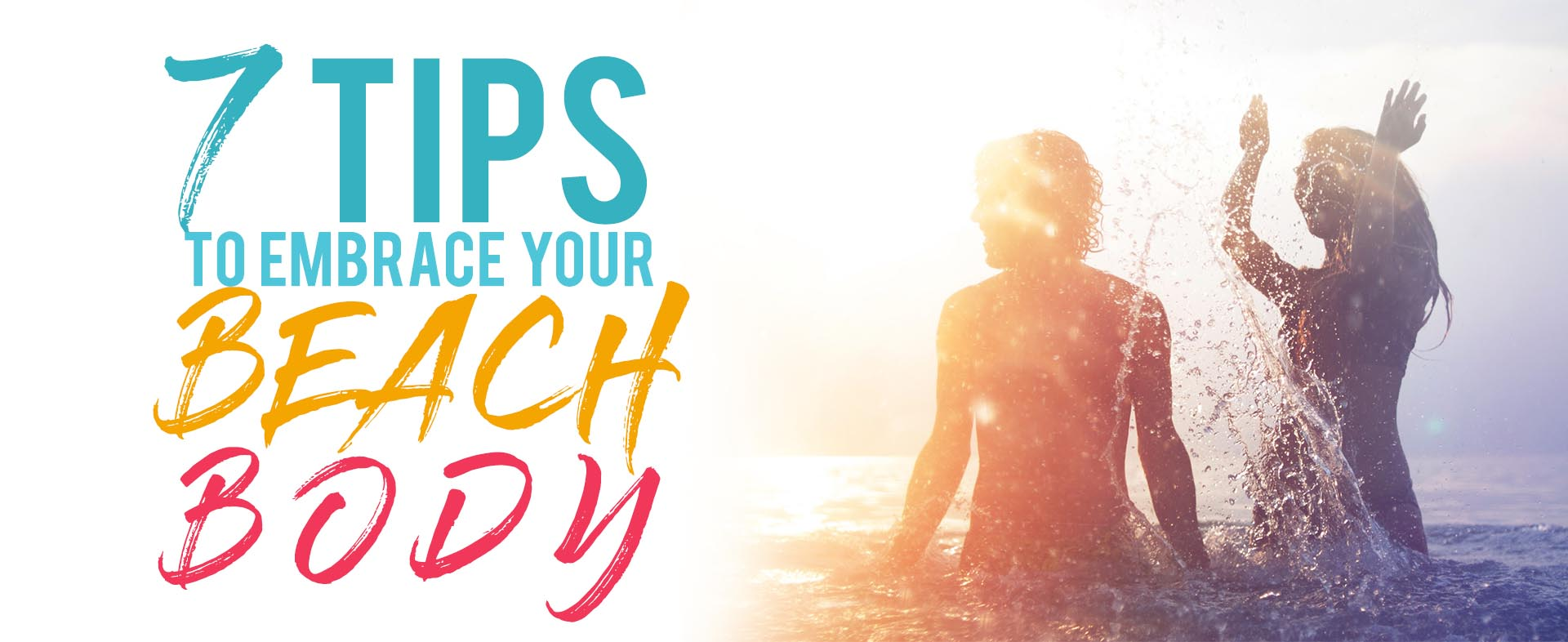 7 Tips to Embrace you Beach Body