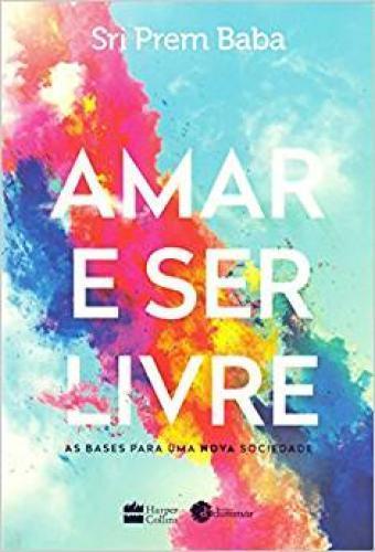 AMAR E SER LIVRE: AS BASES PARA UMA NOVA SOCIEDADE