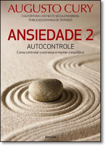ANSIEDADE 2: AUTOCONTROLE. COMO CONTROLAR O ESTRESSE E MANTER O EQUILÍBRI