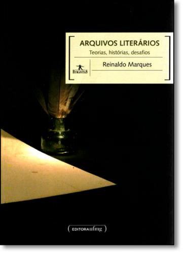 ARQUIVOS LITERÁRIOS: TEORIAS, HISTÓRIAS E DESAFIOS - COLEÇÃO HUMANITAS