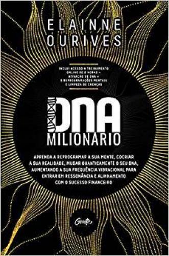 DNA MILIONÁRIO : APRENDA A REPROGRAMAR A SUA MENTE, COCRIAR A SUA REALIDADE