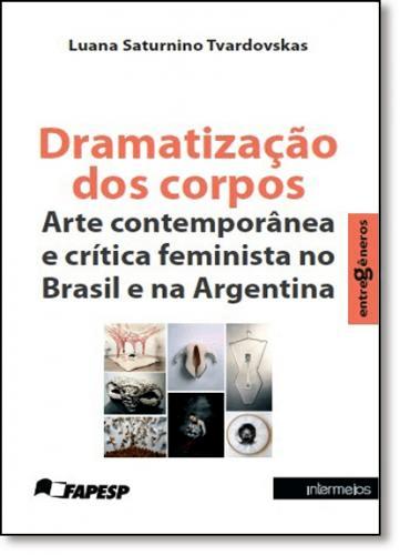 DRAMATIZAÇÃO DOS CORPOS: ARTE CONTEMPORÂNEA E CRÍTICA FEMINISTA NO BRASIL E NA ARGENTINA