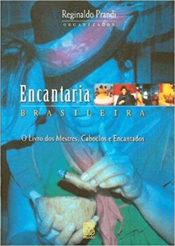 ENCANTARIA BRASILEIRA - O LIVRO DOS MESTRES, CABOCLOS E ENCANTADOS
