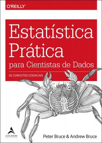 ESTATÍSTICA PRÁTICA PARA CIENTISTAS DE DADOS : 50 CONCEITOS ESSENCIAIS.