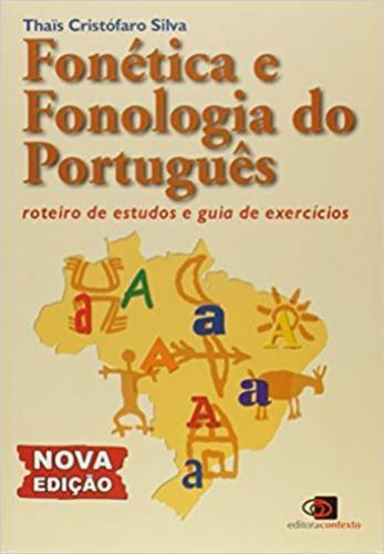 FONÉTICA E FONOLOGIA DO PORTUGUÊS : ROTEIRO DE ESTUDOS E GUIA DE EXERCÍCIOS.