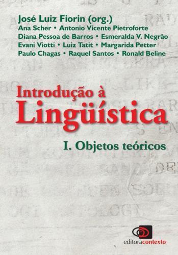 INTRODUÇÃO À LINGUÍSTICA I. OBJETOS TEÓRICOS: VOLUME 1.