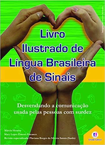 LIVRO ILUSTRADO DE LÍNGUA BRASILEIRA DE SINAIS VOL.1 DESVENDANDO A COMUNICAÇÃO USADAS PELAS PESSOAS COM SURDEZ VOLUME 1.