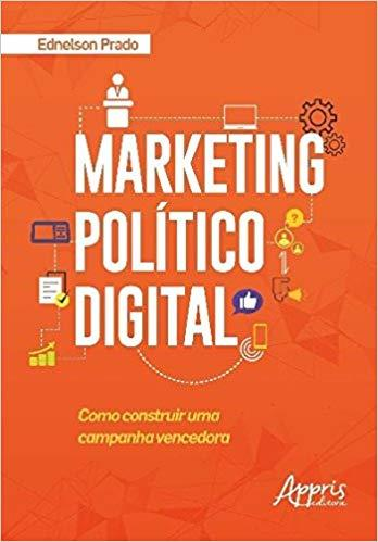 MARKETING POLÍTICO DIGITAL. COMO CONSTRUIR UMA CAMPANHA VENCEDORA.