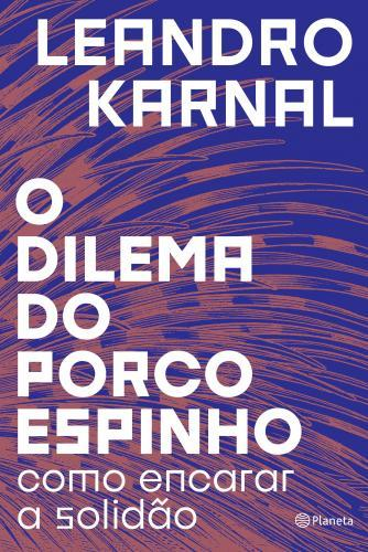 O DILEMA DO PORCO-ESPINHO - COMO ENCARAR A SOLIDÃO