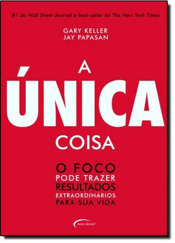 ÚNICA COISA, A: O FOCO PODE TRAZER RESULTADOS EXTRAORDINÁRIOS PARA SUA VIDA