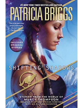 Shifting Shadows: Stories From The World Of Mercy Thompson (A Mercy Thompson Novel)       by Patricia Briggs