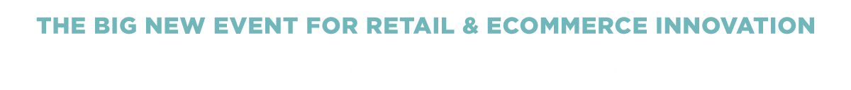 The Big New Event For Retail & Ecommerce Innovation -- 2,000+ Attendees, 250+ Speakers