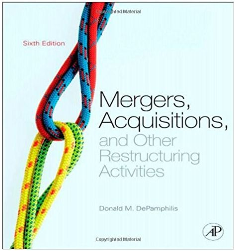 Mergers, Acquisitions, and Other Restructuring Activities An Integrated Approach to Process, Tools, Cases, and Solutions