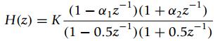 (1 – ajz')(1 +a2z¯ (1 – 0.5z¬')(1+0.5z H(z) = K -