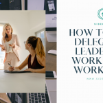 How To Make Delegative Leadership Work In The Workplace
