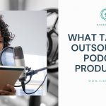 What Tasks to Outsource in Podcast Production