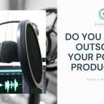 Do You Need to Outsource for Your Podcast Production?