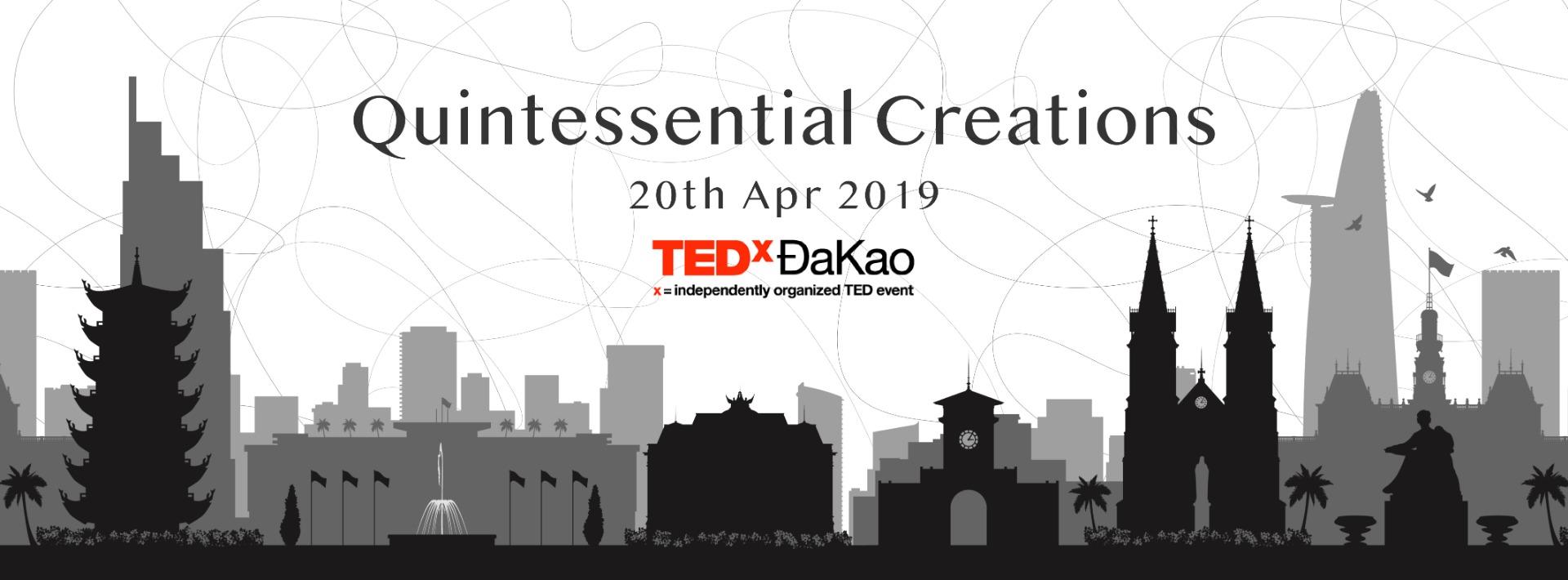 TEDxĐaKao: Quintessential Creations | 20. 04. 2019