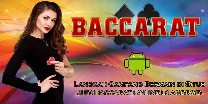 Langkah Gampang Bermain di Situs Judi Baccarat Online Di Android.jpg