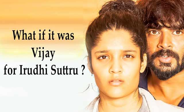 What if it was Vijay for irudhi suttru ?