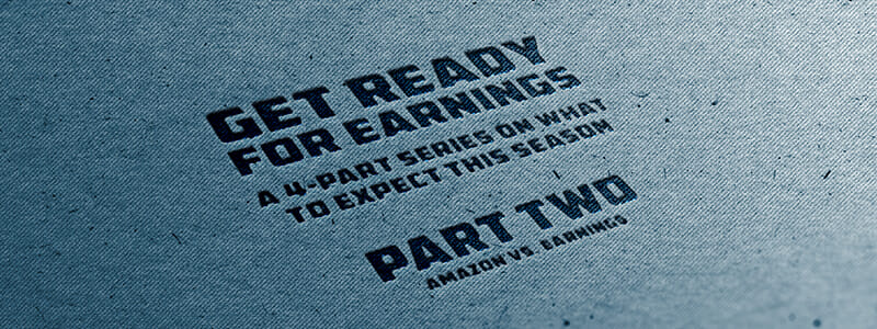 Get Ready for Earnings: Part Two