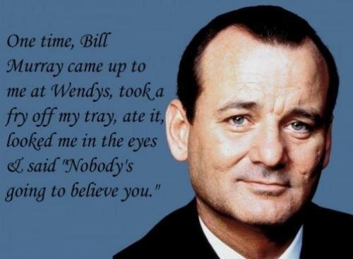 Nobody believes me - Bill Murray