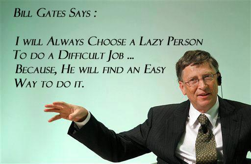 Choose a lazy person to do a difficult job - Bill Gates