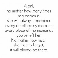 A girl no matter how many times she denies it, she will always remember every detail