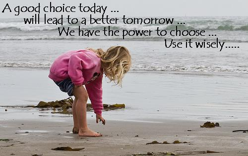 Quote Pictures A Good Chocie Today Will Lead To A Better Tomorrow
