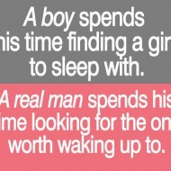A real man spends his time looking for the one worth waking up to