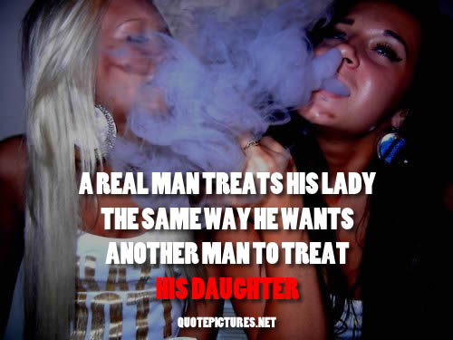 Quote Pictures A Real Man Treats His Lady The Same Way He