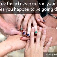A true friend never gets in your way unless you happen to be going down