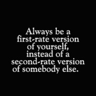 Always be a first-rate verion of yourself