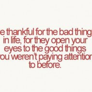 Be thankful for thebad things in life