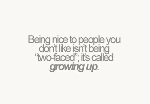 Quote Pictures Being Nice To People You Dont Like Is Not Being Two