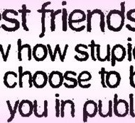 Best friends, they know how stupid you are and still choose to be seen with you
