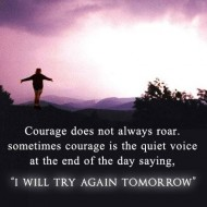 Courage does not always roar. Sometimes courage is the quote voice