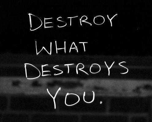 Quote Pictures Destroy What Destroys You