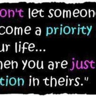 Don't let someone become a priority in your life