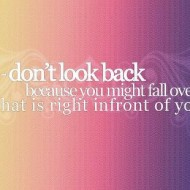 Don't look back, because you might fall over