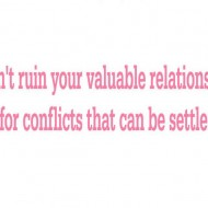Don't ruin your valuable relationship for conflicts that can be settled