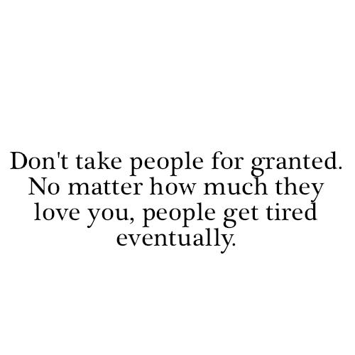 Quotes On Friends Taking You For Granted : Quote pictures don t take people for granted no matter