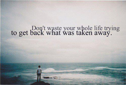 Quote Pictures Don't Waste Your Whole Life Trying To Get Back What Stunning Whole Life Quote